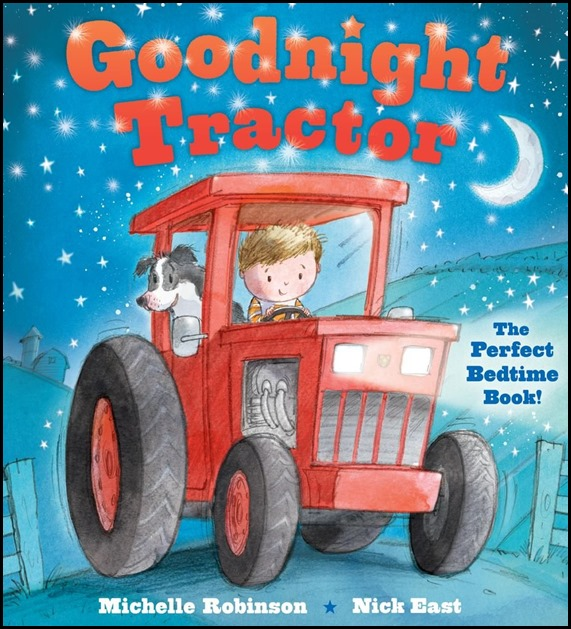 Goodnight Tractor by Michelle Robinson and Nick East